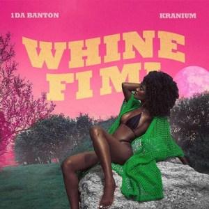 1da Banton - Whine Fi Mi Ft. Kranium